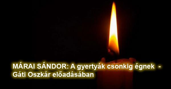 márai sándor a gyertyák csonkig égnek idézetek MÁRAI SÁNDOR: A gyertyák csonkig égnek – Gáti Oszkár előadásában