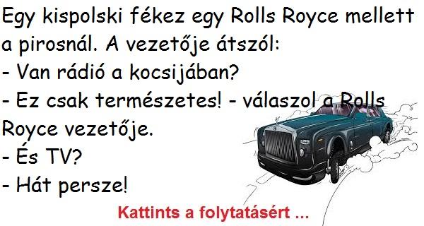 Egy kispolski fékez egy Rolls Royce mellett a pirosnál. A vezetője átszól: