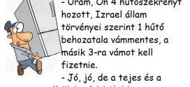 – Uram, Ön 4 hűtőszekrényt hozott, Izrael állam törvényei szerint