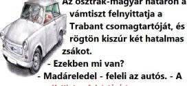Az osztrák-magyar határon a vámtiszt felnyittatja a Trabant csomagtartóját, és rögtön kiszúr két hatalmas zsákot.