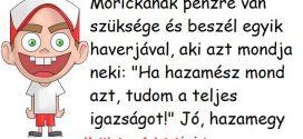 Mórickának pénzre van szüksége és beszél egyik haverjával, aki azt mondja neki: