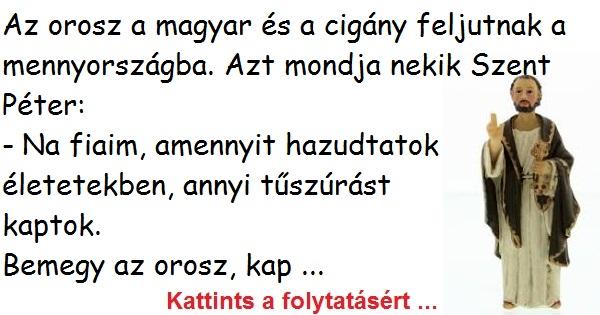 Az orosz a magyar és a cigány feljutnak a mennyországba. Azt mondja nekik Szent Péter:
